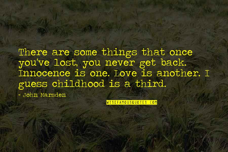 Childhood Innocence Quotes By John Marsden: There are some things that once you've lost,
