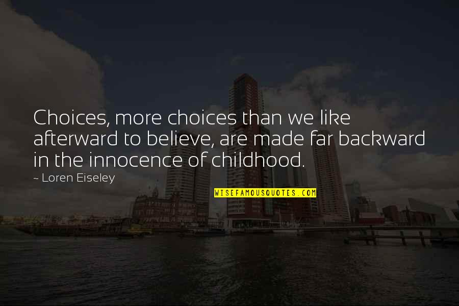 Childhood Innocence Quotes By Loren Eiseley: Choices, more choices than we like afterward to