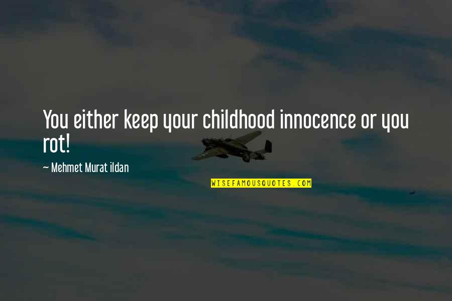 Childhood Innocence Quotes By Mehmet Murat Ildan: You either keep your childhood innocence or you