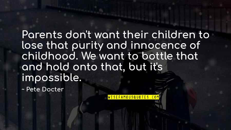 Childhood Innocence Quotes By Pete Docter: Parents don't want their children to lose that