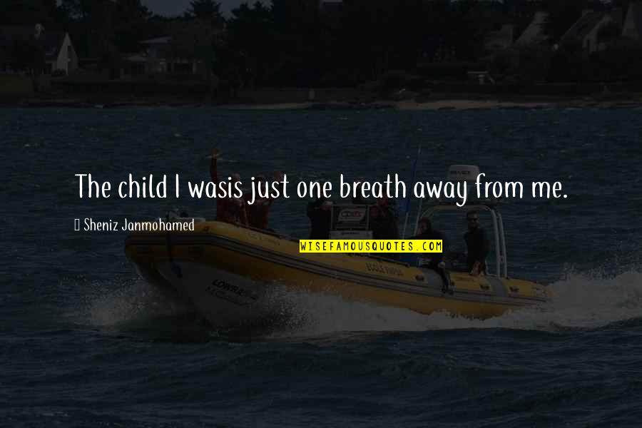 Childhood Innocence Quotes By Sheniz Janmohamed: The child I wasis just one breath away