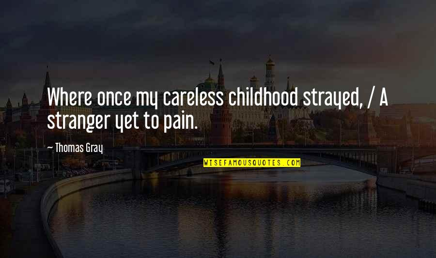 Childhood Innocence Quotes By Thomas Gray: Where once my careless childhood strayed, / A