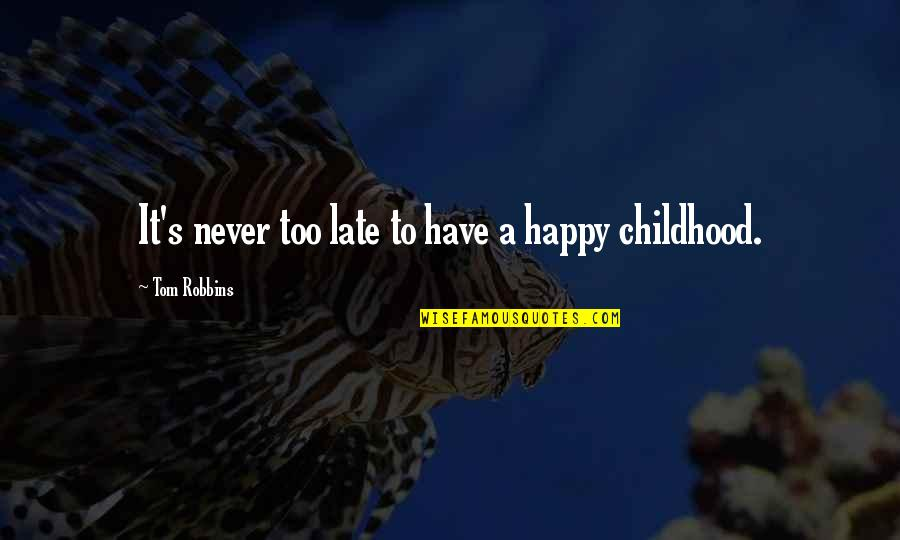 Childhood Innocence Quotes By Tom Robbins: It's never too late to have a happy