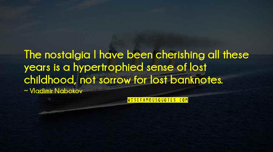 Childhood Innocence Quotes By Vladimir Nabokov: The nostalgia I have been cherishing all these