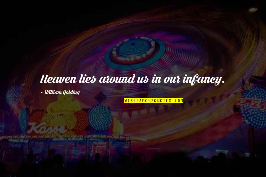 Childhood Innocence Quotes By William Golding: Heaven lies around us in our infancy.