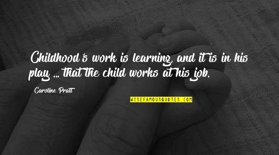 Childhood Learning Quotes By Caroline Pratt: Childhood's work is learning, and it is in