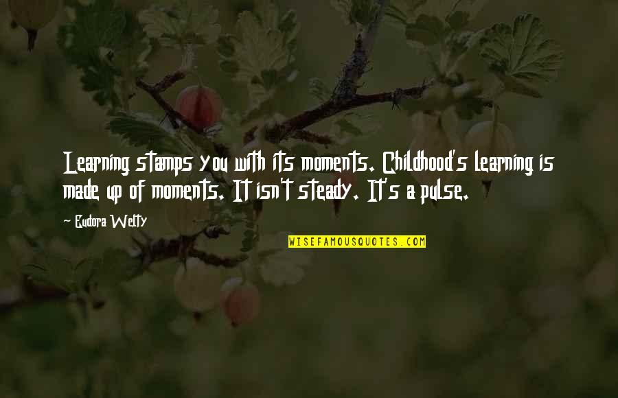 Childhood Learning Quotes By Eudora Welty: Learning stamps you with its moments. Childhood's learning