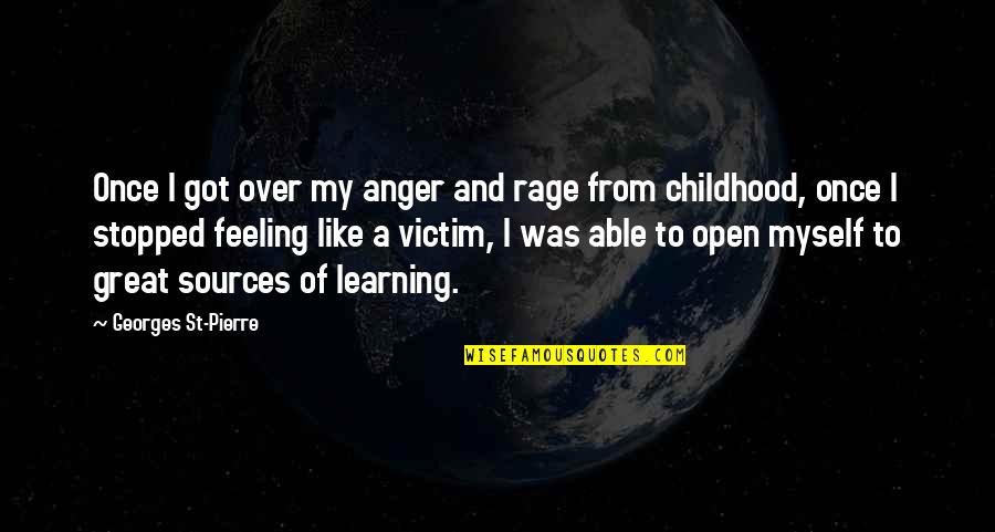 Childhood Learning Quotes By Georges St-Pierre: Once I got over my anger and rage