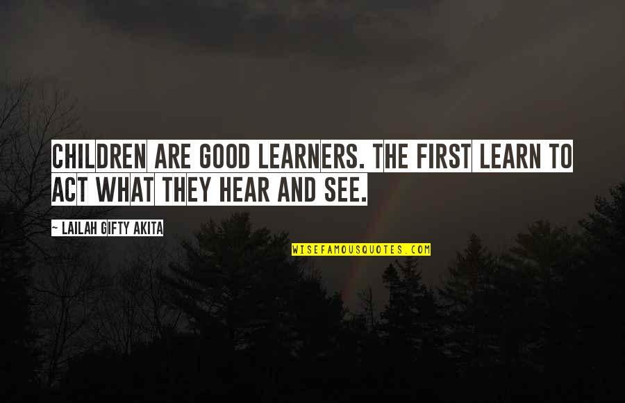 Childhood Learning Quotes By Lailah Gifty Akita: Children are good learners. The first learn to