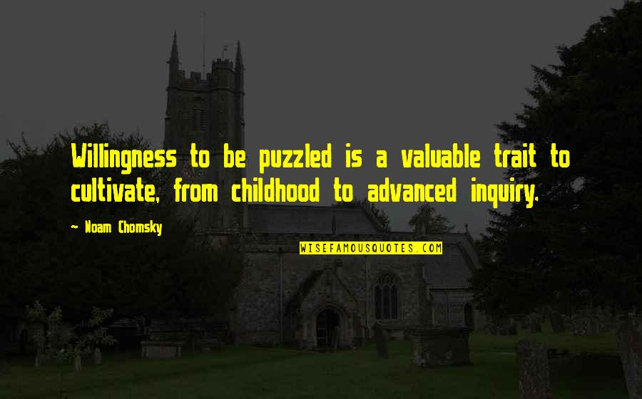 Childhood Learning Quotes By Noam Chomsky: Willingness to be puzzled is a valuable trait