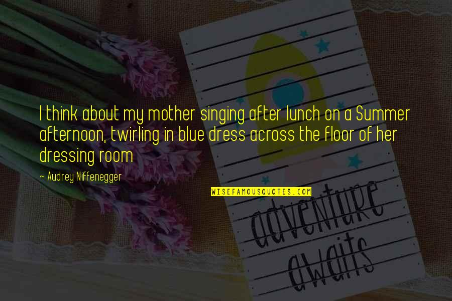 Childhood Memory Quotes By Audrey Niffenegger: I think about my mother singing after lunch