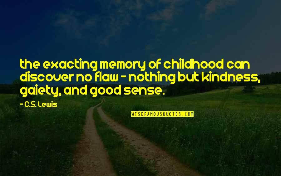 Childhood Memory Quotes By C.S. Lewis: the exacting memory of childhood can discover no