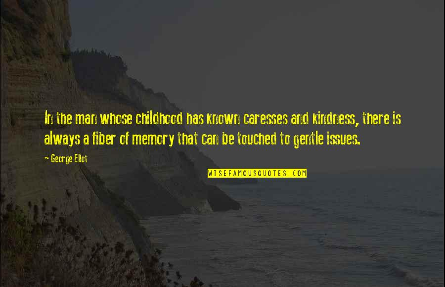 Childhood Memory Quotes By George Eliot: In the man whose childhood has known caresses