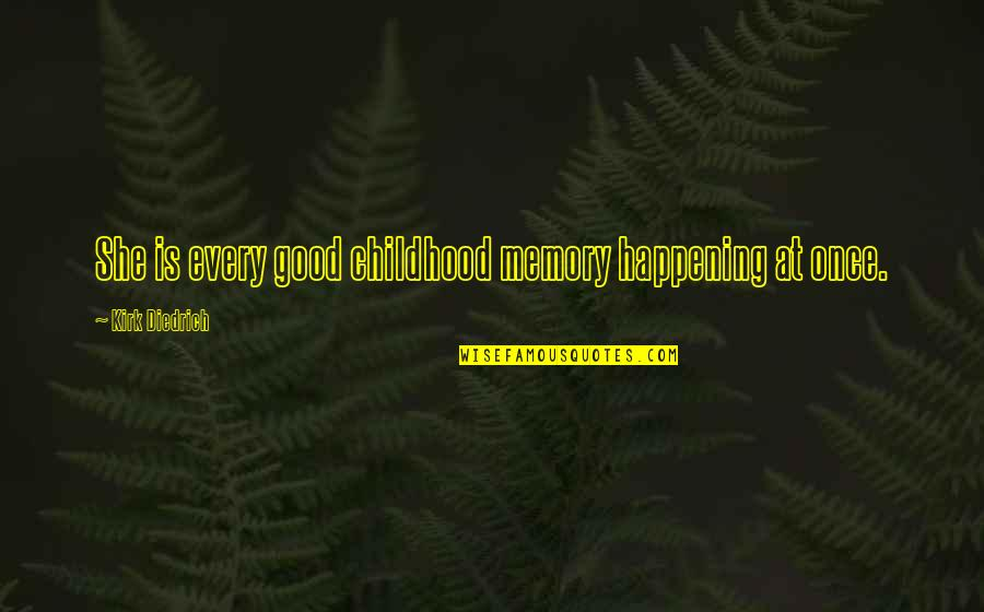 Childhood Memory Quotes By Kirk Diedrich: She is every good childhood memory happening at