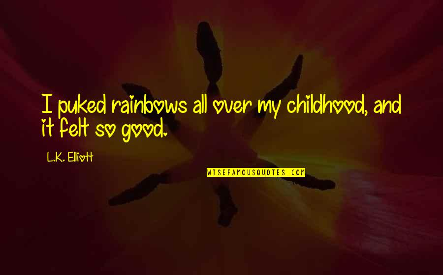 Childhood Memory Quotes By L.K. Elliott: I puked rainbows all over my childhood, and