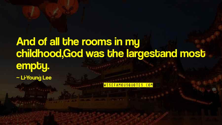 Childhood Memory Quotes By Li-Young Lee: And of all the rooms in my childhood,God