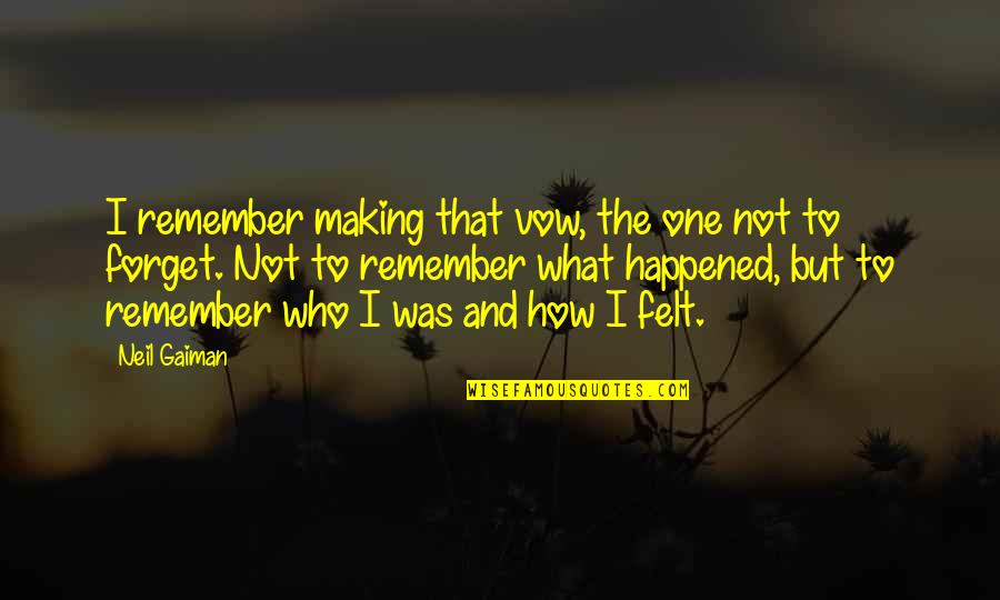 Childhood Memory Quotes By Neil Gaiman: I remember making that vow, the one not
