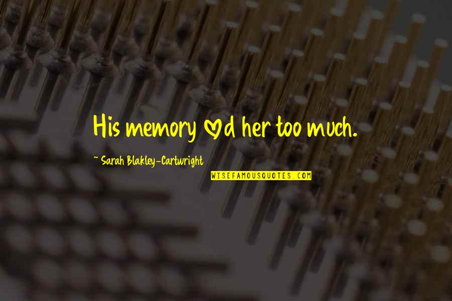 Childhood Memory Quotes By Sarah Blakley-Cartwright: His memory loved her too much.
