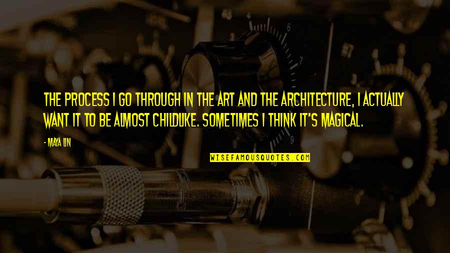 Childlike Art Quotes By Maya Lin: The process I go through in the art