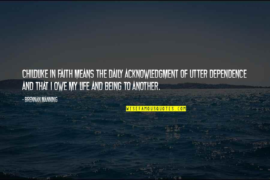 Childlike Faith Quotes By Brennan Manning: Childlike in faith means the daily acknowledgment of