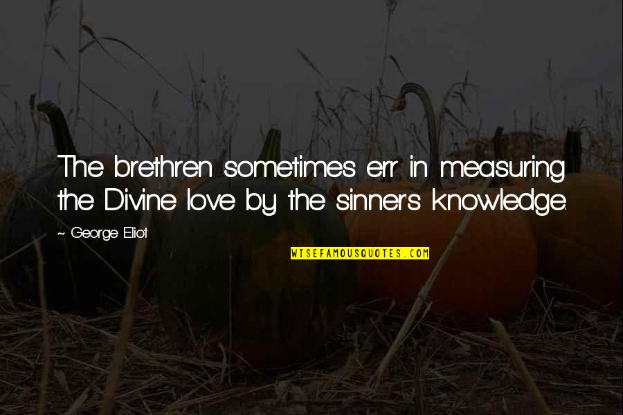 Childlike Faith Quotes By George Eliot: The brethren sometimes err in measuring the Divine