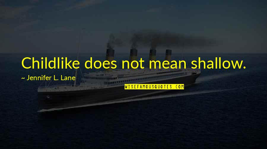 Childlike Faith Quotes By Jennifer L. Lane: Childlike does not mean shallow.