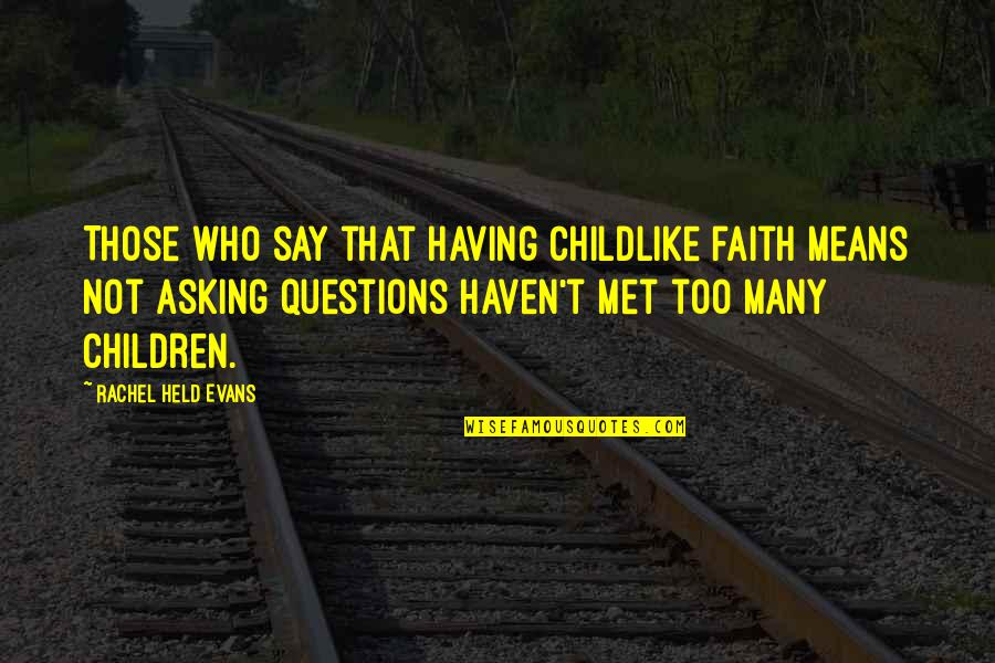 Childlike Faith Quotes By Rachel Held Evans: Those who say that having childlike faith means