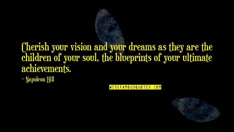 Children's Achievements Quotes By Napoleon Hill: Cherish your vision and your dreams as they