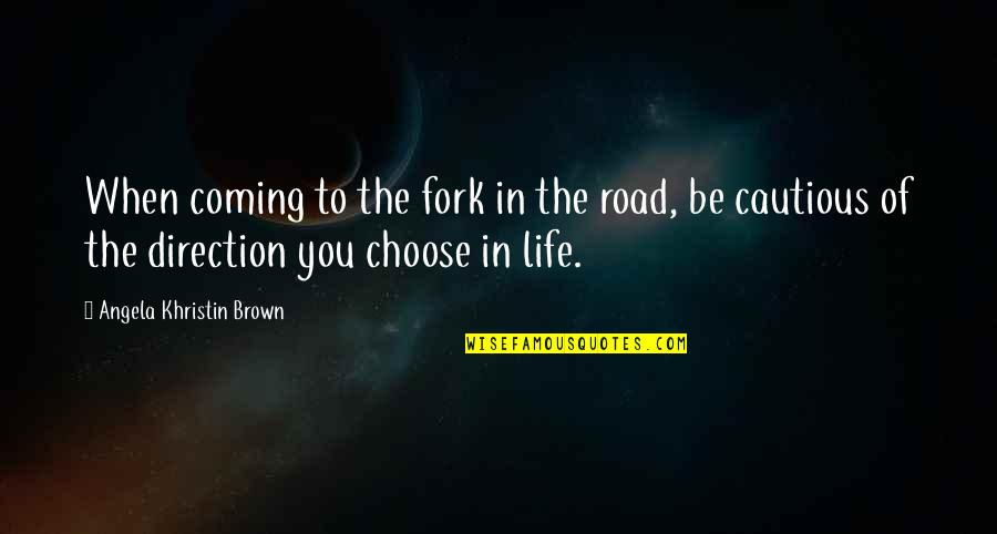 Children's Blizzard Quotes By Angela Khristin Brown: When coming to the fork in the road,