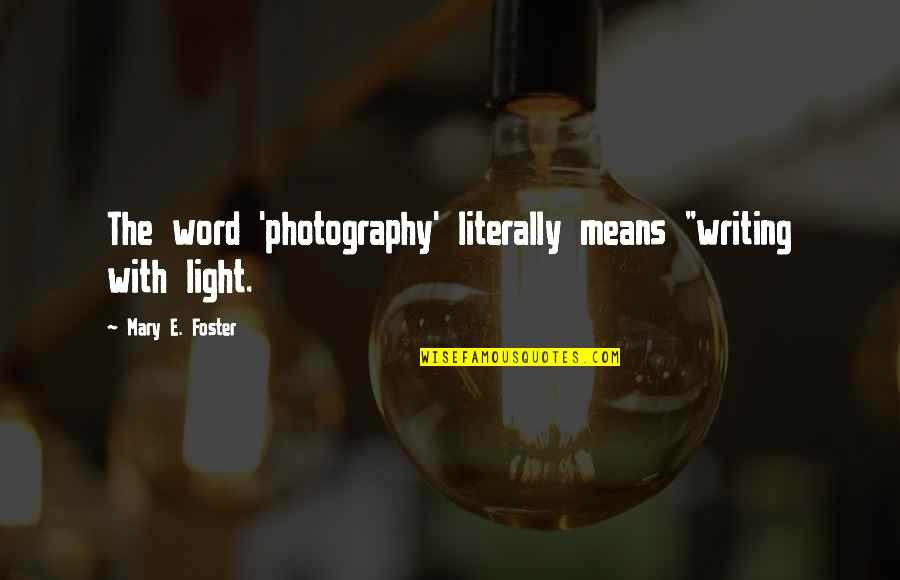 "Children's Christmas Poems And Quotes By Mary E. Foster: The word 'photography' literally means ""writing with light."
