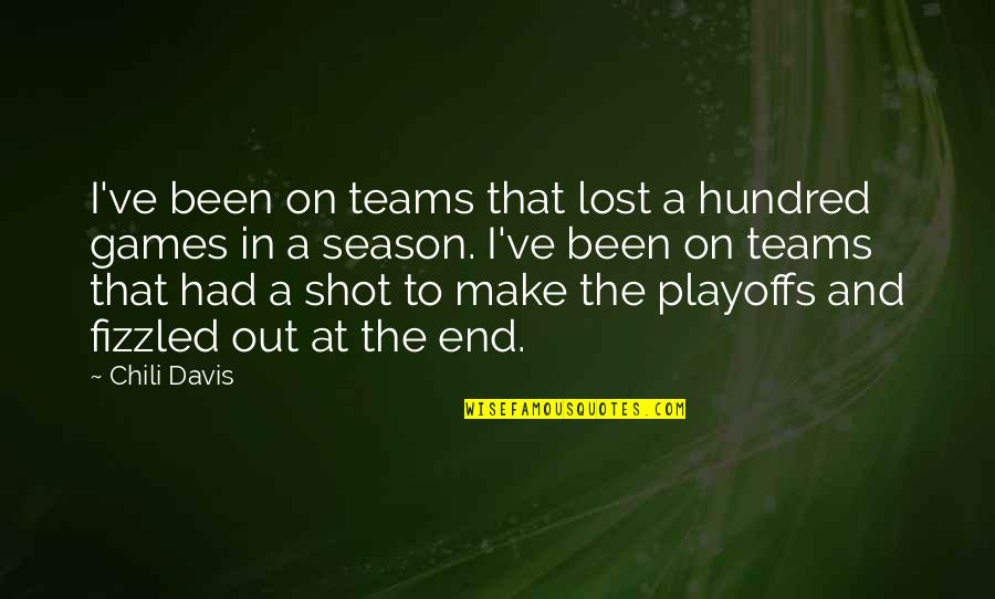 Chili's Quotes By Chili Davis: I've been on teams that lost a hundred
