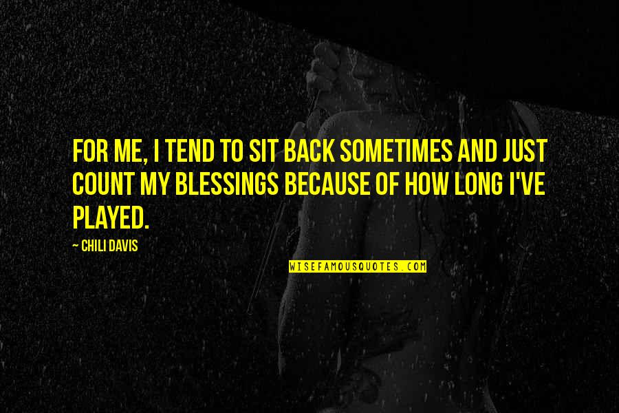 Chili's Quotes By Chili Davis: For me, I tend to sit back sometimes