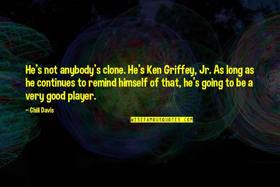 Chili's Quotes By Chili Davis: He's not anybody's clone. He's Ken Griffey, Jr.