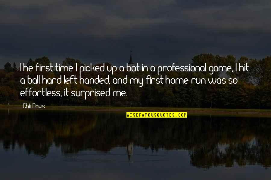 Chili's Quotes By Chili Davis: The first time I picked up a bat