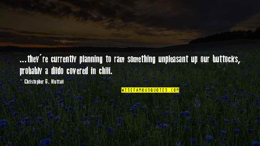 Chili's Quotes By Christopher G. Nuttall: ...they're currently planning to ram something unpleasant up