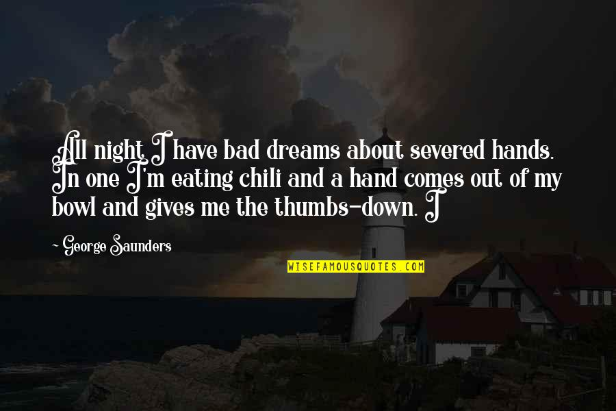 Chili's Quotes By George Saunders: All night I have bad dreams about severed