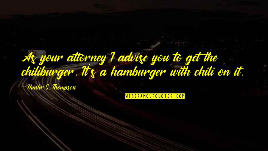 Chili's Quotes By Hunter S. Thompson: As your attorney I advise you to get