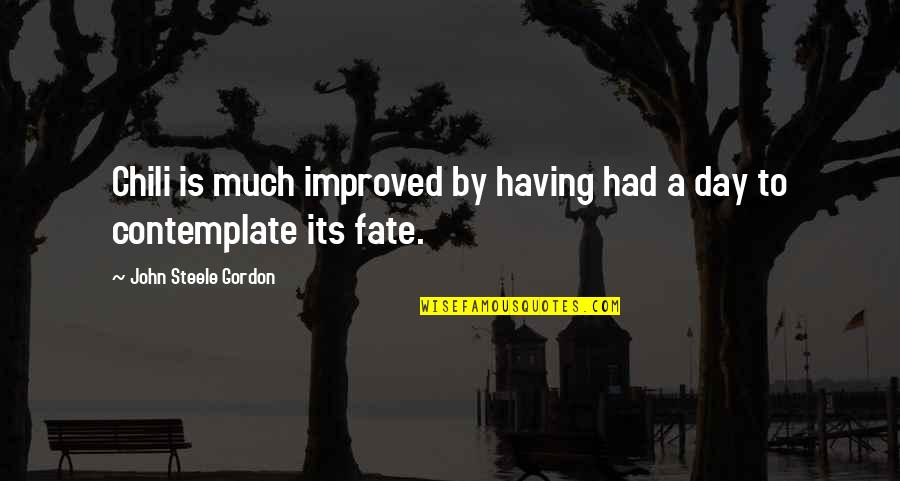 Chili's Quotes By John Steele Gordon: Chili is much improved by having had a