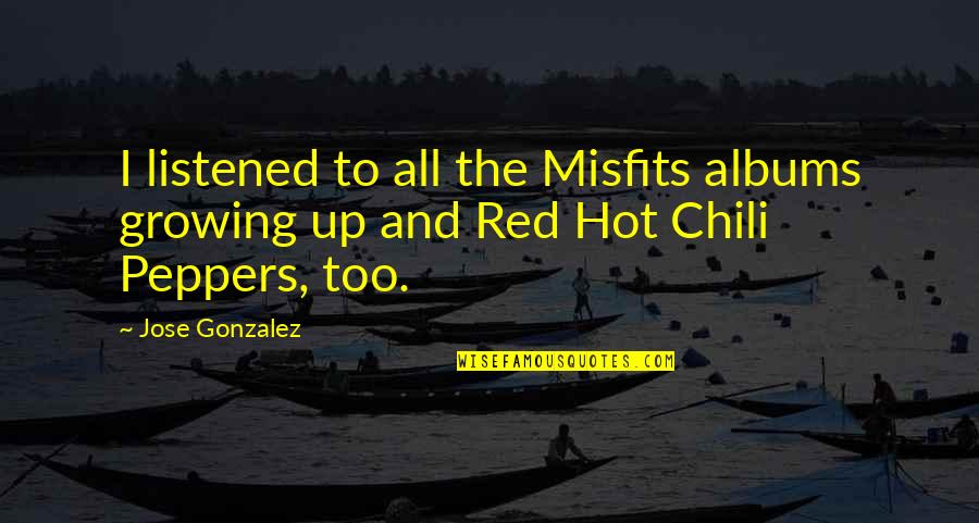 Chili's Quotes By Jose Gonzalez: I listened to all the Misfits albums growing