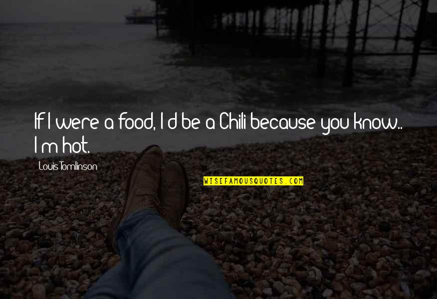 Chili's Quotes By Louis Tomlinson: If I were a food, I'd be a