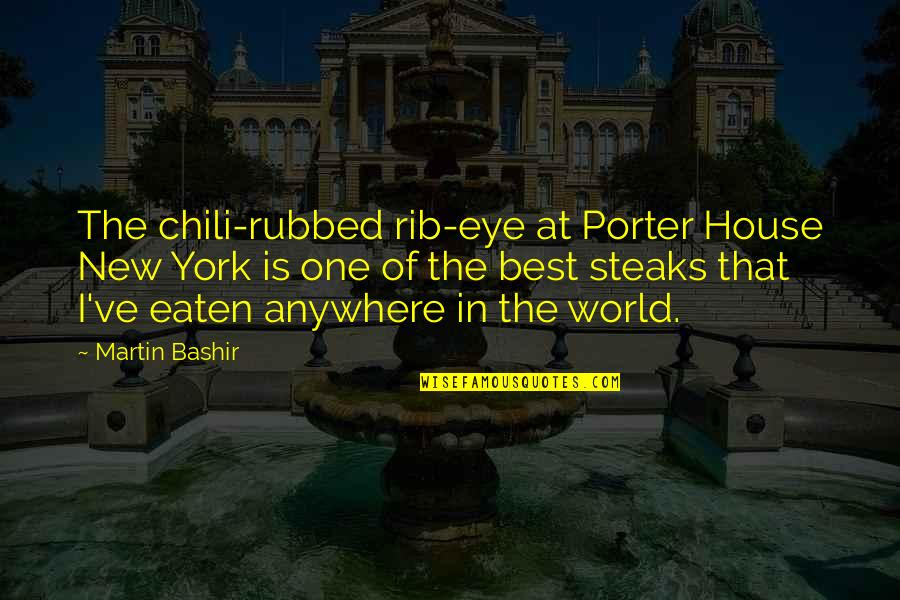 Chili's Quotes By Martin Bashir: The chili-rubbed rib-eye at Porter House New York