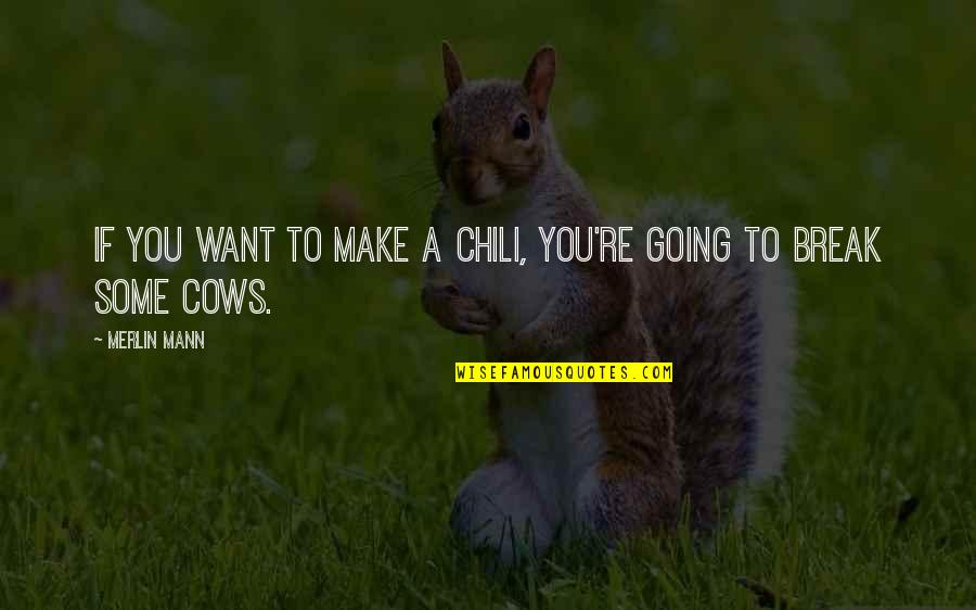 Chili's Quotes By Merlin Mann: If you want to make a chili, you're