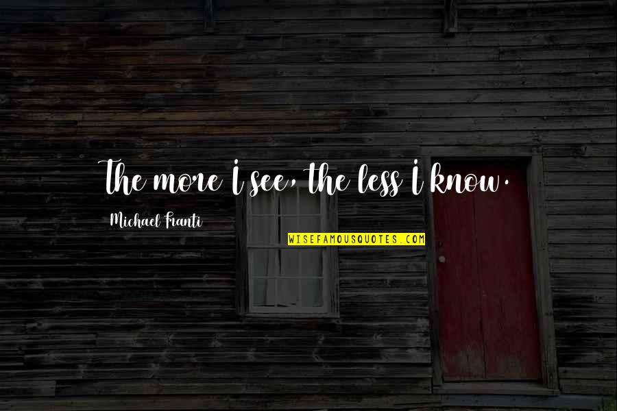 Chili's Quotes By Michael Franti: The more I see, the less I know.