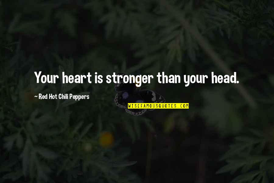 Chili's Quotes By Red Hot Chili Peppers: Your heart is stronger than your head.