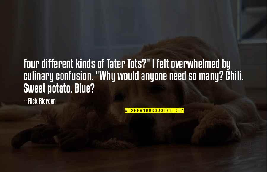 """Chili's Quotes By Rick Riordan: Four different kinds of Tater Tots?"""" I felt"""