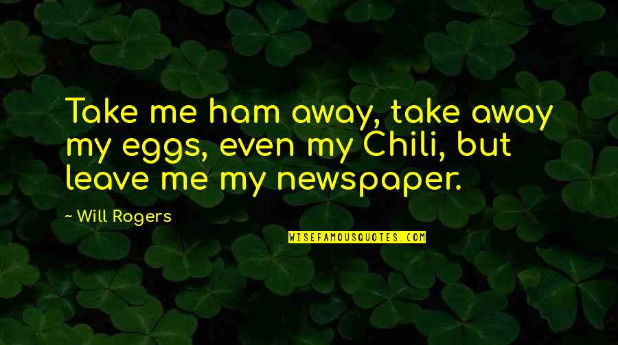 Chili's Quotes By Will Rogers: Take me ham away, take away my eggs,