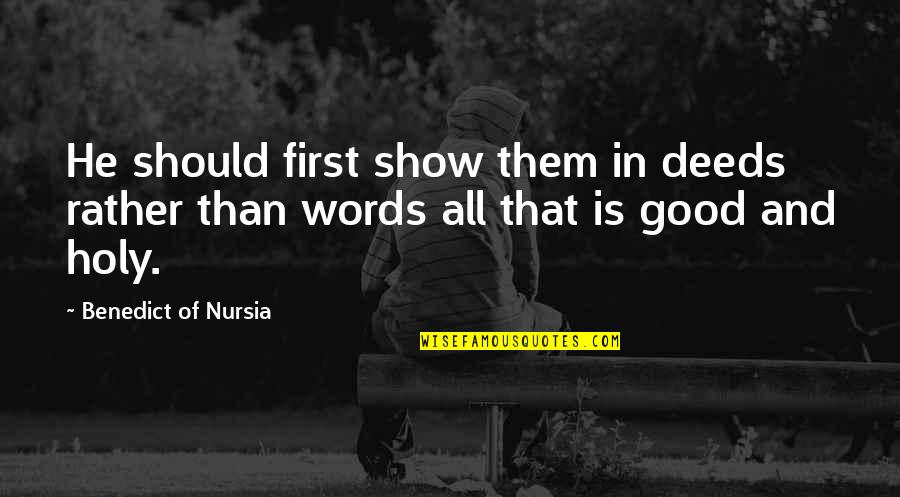 Chilon Of Sparta Quotes By Benedict Of Nursia: He should first show them in deeds rather