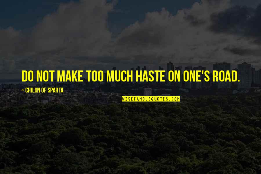 Chilon Of Sparta Quotes By Chilon Of Sparta: Do not make too much haste on one's