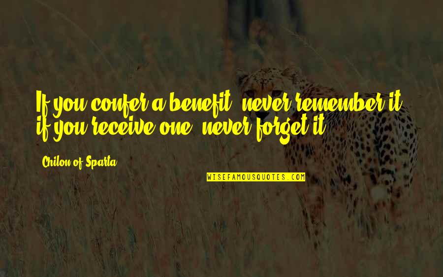 Chilon Of Sparta Quotes By Chilon Of Sparta: If you confer a benefit, never remember it;