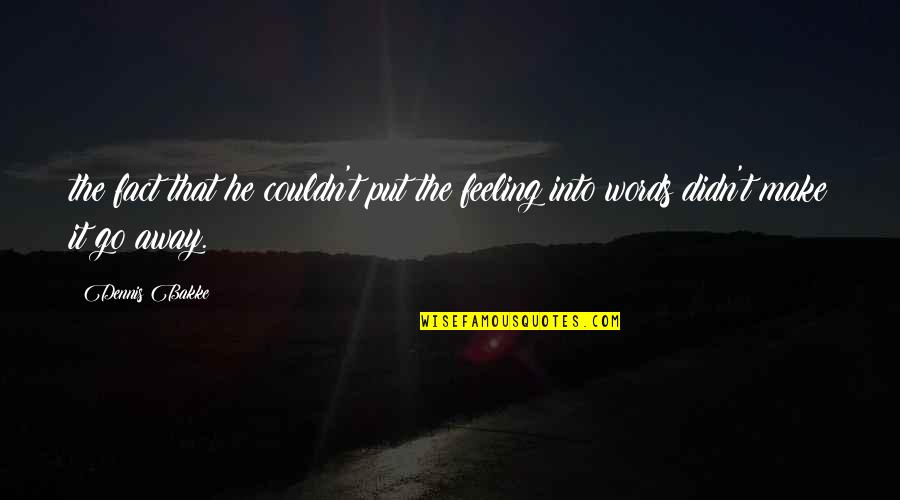 Chilon Of Sparta Quotes By Dennis Bakke: the fact that he couldn't put the feeling